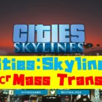 【Cities: Skylines】リリースされた「Mass Transit」での変更点と注意事項!